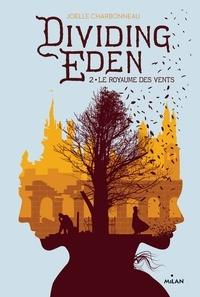 Joëlle Charbonneau - Dividing Eden Tome 2, : Le royaume des vents.