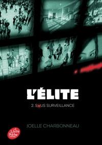 Joëlle Charbonneau - L'Elite Tome 2 : Sous surveillance.