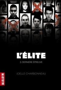Joëlle Charbonneau - L'Elite Tome 3 : Dernière épreuve.