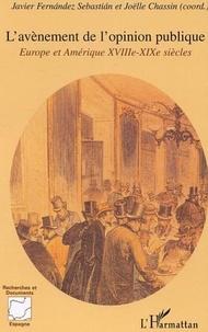 Joëlle Chassin - L'avènement de l'opinion publique - Europe et Amérique, XVIIIe-XIXe siècles.