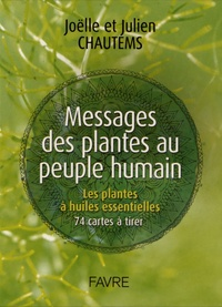Joëlle Chautems et Julien Chautems - Messages des plantes au peuple humain - Les plantes à huiles essentielles, 74 cartes à tirer.