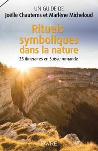 Joëlle Chautems et Marlène Micheloud - Rituels symboliques dans la nature - 25 itinéraires en Suisse romande.