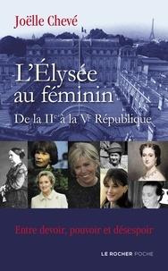 Joëlle Chevé - L'Élysée au féminin de la IIe à la Ve République - Entre devoir, pouvoir et désespoir.