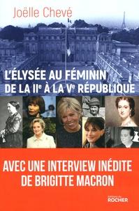 Joëlle Chevé - L'Elysée au féminin, de la IIe à la Ve République - Entre devoir, pouvoir et désespoir.