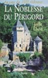 Joëlle Chevé - La noblesse du Périgord - Au pays des mille châteaux.