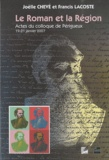 Joëlle Chevé et Francis Lacoste - Le roman et la région - Actes du colloque de Périgueux (19-21 janvier 2007).