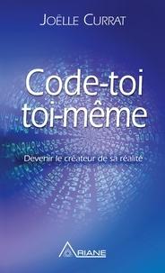 Joëlle Currat et Carl Lemyre - Code-toi toi-même - Devenir le créateur de sa réalité.