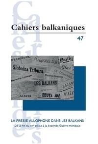 Joëlle Dalègre - Cahiers balkaniques  : La presse allophone dans les Balkans - De la fin du XIXe siècle à la Seconde Guerre mondiale.