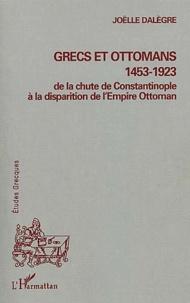 Grecs et Ottomans 1453-1923. De la chute de Constantinople à la disparition de l'Empire Ottoman - Joëlle Dalègre | Showmesound.org