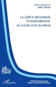 Joëlle Dalègre - La Grèce inconnue d'aujourd'hui - De l'autre côté du miroir.