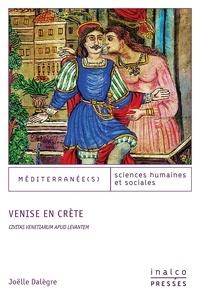 Joëlle Dalègre - Venise en Crète - Civitas venetiarum apud levantem.