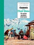 Joëlle Dartigue-Paccalet et Daniel Bénard - Chamonix et le Mont-Blanc en cartes postales colorisées.