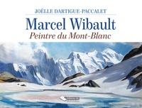 Joëlle Dartigue-Paccalet - Marcel Wibault - Peintre du Mont-Blanc.