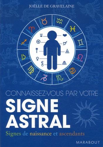 Joëlle de Gravelaine - Connaissez-vous par votre signe astral.
