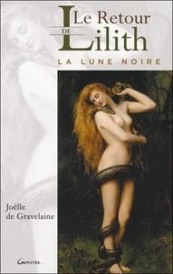 Joëlle de Gravelaine - Le retour de Lilith : la Lune noire.