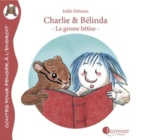Joëlle Debraux - Charlie & Bélinda  : La grosse bêtise.