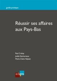 Joëlle Decharneux et Paul Crahay - Réussir ses affaires aux Pays-Bas.