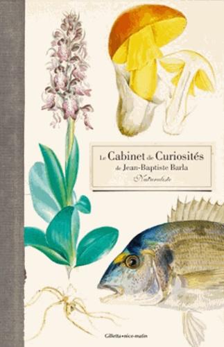 Le cabinet de curiosités d'un naturaliste du XIXe siècle. Jean-Baptiste Barla - Joëlle Defay,Brigitte Chamagne Rollier