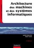 Joëlle Delacroix et Alain Cazes - Architecture des machines et des systèmes informatiques - 6e éd..