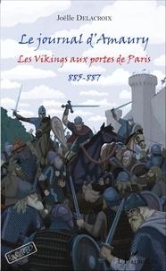 Joëlle Delacroix - Le journal d'Amaury - Les Vikings aux portes de Paris (885-887).