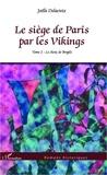 Joëlle Delacroix - Le siège de Paris par les Vikings Tome 2 : Le choix de Porgils.