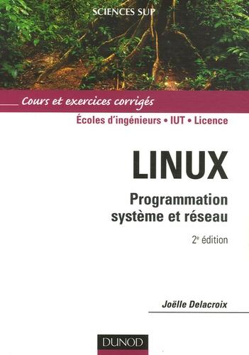 Joëlle Delacroix - Linux. Programmation système et réseau - Cours et exercices corrigés.