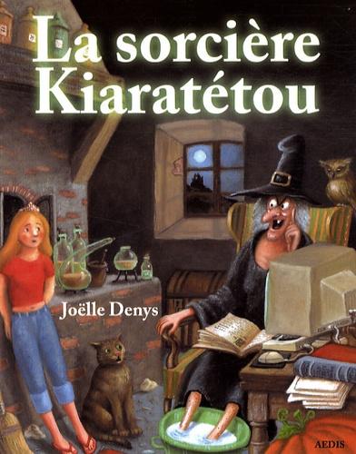 Joëlle Denys - La sorcière Kiaratétou.