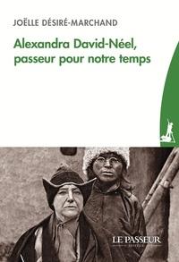 Joëlle Désiré-Marchand et Marie-Madeleine Peyronnet - Alexandra David-Néel, passeur pour notre temps.