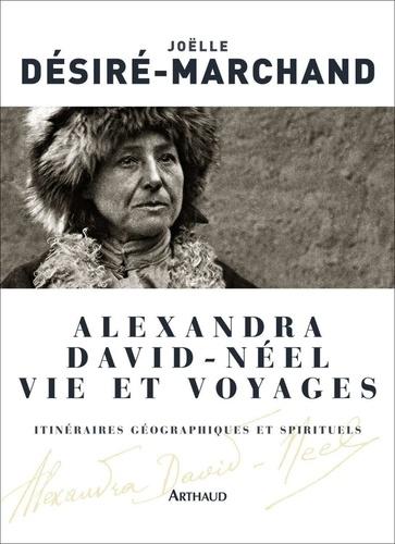 Alexandra David-Néel Vie et voyages. Itinéraires géographiques et spirituels