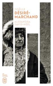 Joëlle Désiré-Marchand - Alexandra David-Néel - Vie et voyages.