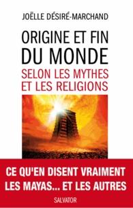 Joëlle Désiré-Marchand - Origine et fin du monde selon les mythes et les religions.