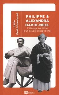 Joëlle Désiré-Marchand - Philippe et Alexandra David-Neel - L'étrange équilibre d'une couple exceptionnel.