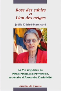 """Joëlle Désiré-Marchand - Rose des sables et Lion des neiges - La vie singulière de Marie-Madeleine Peyronnet, """"secrétaire"""" d'Alexandra David-Néel."""