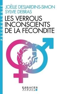 Joëlle Desjardins-Simon et Sylvie Debras - Les verrous inconscients de la fécondité.