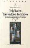 Joëlle Droux et Rita Hofstetter - Globalisation des mondes de l'éducation - Circulations, connexions, réfractions (XIXe-XXe siècles).