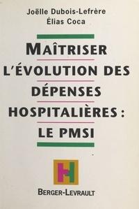 Joëlle Dubois-Lefrère et Elias Coca - Maîtriser l'évolution des dépenses hospitalières, le PMSI.