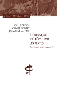 Joëlle Ducos et Olivier Soutet - Le français médiéval par les textes - Anthologie commentée.