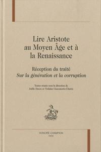 Joëlle Ducos et Violaine Glacomotto-Charra - Lire Aristote au Moyen Age et à la Renaissance - Réception du traité Sur la génération et la corruption.