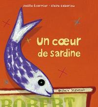 Joëlle Ecormier et Claire Gaboriau - Un coeur de sardine.