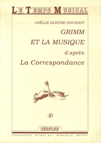Joëlle-Elmyre Doussot - Grimm et la musique - D'après La Correspondance.