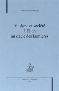 Joëlle-Elmyre Doussot - Musique et société à Dijon au siècle des Lumières.