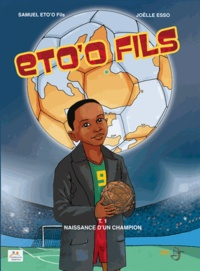Joëlle Esso et Samuel Eto'o - Eto'o fils Tome 1 : Naissance d'un champion.