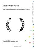 Joëlle Farchy et Grégoire Bideau - En compétition - Une décennie de festivals internationaux de cinéma.