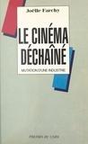 Joëlle Farchy - Le cinéma déchaîné : mutation d'une industrie.