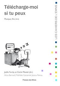 Joëlle Farchy et Cécile Méadel - Télécharge-moi si tu peux - Musique, film, livre.