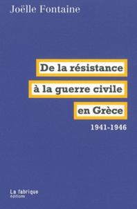 Joëlle Fontaine - De la résistance à la guerre civile en Grèce 1941-1946.