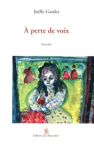 Joëlle Gardes - A perte de voix.