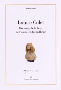 Joëlle Gardes - Louise Colet - Du sang, de la bile, de l'encre et du malheur.