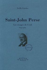 Joëlle Gardes - Saint-John Perse - Les rivages de l'exil.