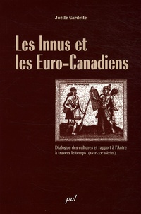 Joëlle Gardette - Les Innus et les Euro-Canadiens - Dialogue des cultures et rapport à l'autre à travers le temps (XVIIe-XXe siècles).